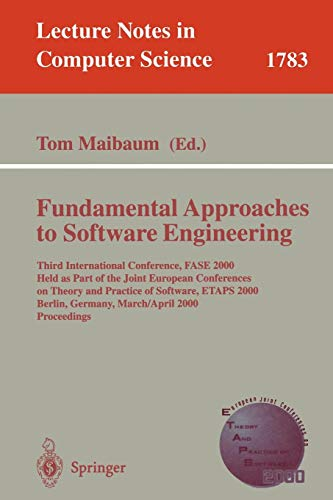 Fundamental Approaches to Software Engineering: Third International Conference, FASE 2000 Held as Part of the Joint European Conference on Theory and ... (Lecture Notes in Computer Science)