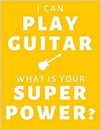 I Can Play Guitar, What Is Your Super Power?: Guitar Tablature Notebook (yellow)