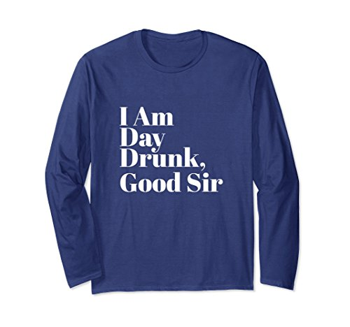 Unisex I Am Day Drunk Good Sir Long Sleeve Shirt   Labor Day Weeken 2Xl Navy