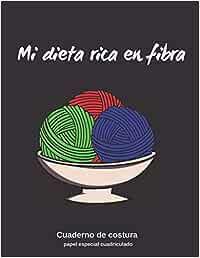 MI DIETA RICA EN FIBRA: CUADERNO DE COSTURA | PAPEL PAUTADO PARA TEJER | PLANTILLAS PARA REGISTRAR TUS DISEÑOS O PROYECTOS DE PUNTO, TRICOTAR, ... DE RATIO 4:5 ( 40 PUNTADAS = 50 COLUMNAS)