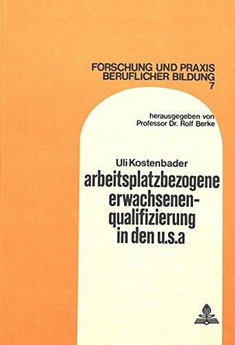 Arbeitsplatzbezogene Erwachsenenqualifizierung in den U.S.A. (Forschung und Praxis beruflicher Bildung) (German Edition) by Peter Lang GmbH, Internationaler Verlag der Wissenschaften