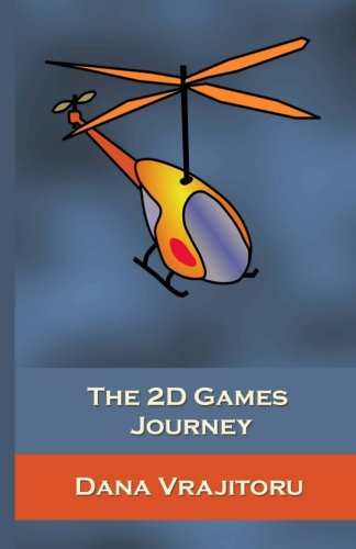The 2D Games Journey: A Progressive Study of 2D Games and Essential Algorithms in Flash ActionScript 3.0 by CreateSpace Independent Publishing Platform