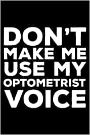 Don't Make Me Use My Optometrist Voice: 6x9 Notebook, Ruled, Funny Writing Notebook, Journal For Work, Daily Diary, Planner, Organizer for Optometrists, Eye Doctors