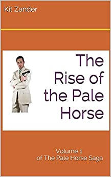 The Rise of the Pale Horse (The Pale Horse Saga Book 1) by [Zander, Kit]