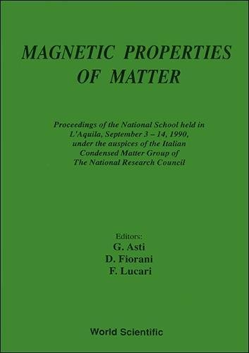 Magnetic Properties of Matter: Proceedings of the National School Held in L'Aquila, September 3-14, 1990, Under the Auspices of the Italian Condensed Matter Group of the National Research Council
