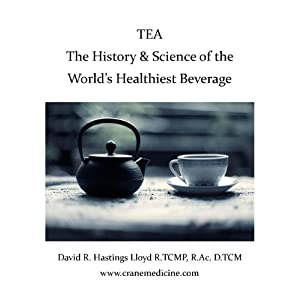 Tea: The History and Science of the World's Healthiest Beverage (Better Your Life Book 1)