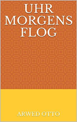 Uhr morgens flog (German Edition)