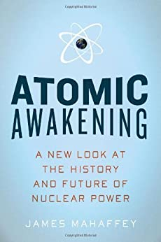Atomic Awakening: A New Look at the History and Future of Nuclear Power by [Mahaffey, James]