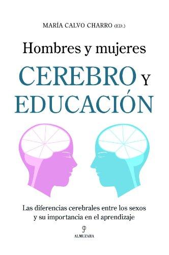 Descargar Libro Hombres Y Mujeres. Cerebro Y Educación: Las Diferencias Cerebrales Entre Los Sexos Y Su Importancia En El Aprendizaje ) María Calvo Charro