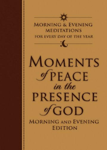 Moments of Peace in the Presence of God: Morning and Evening Edition
