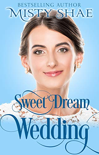Sweet Dream Wedding (Sweet Dream Romance Book 2) by [Shae, Misty]