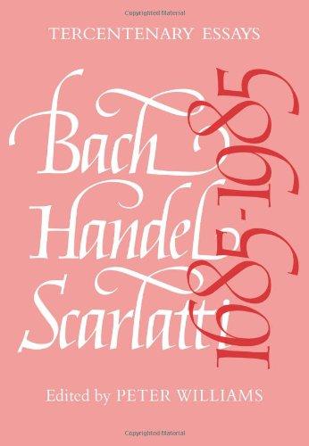 Bach, Handel, Scarlatti 1685-1985 by Peter Williams