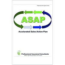 ASAP Accelerated Sales Action Plan: Professional Sales Agent Version