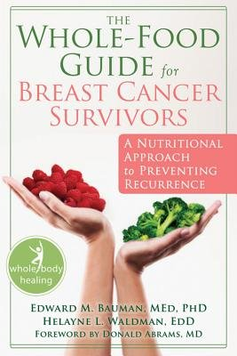 (The Whole-Food Guide for Breast Cancer Survivors: A Nutritional Approach to Preventing Recurrence   [WHOLE-FOOD GD FOR BREAST CANCE] [Paperback])