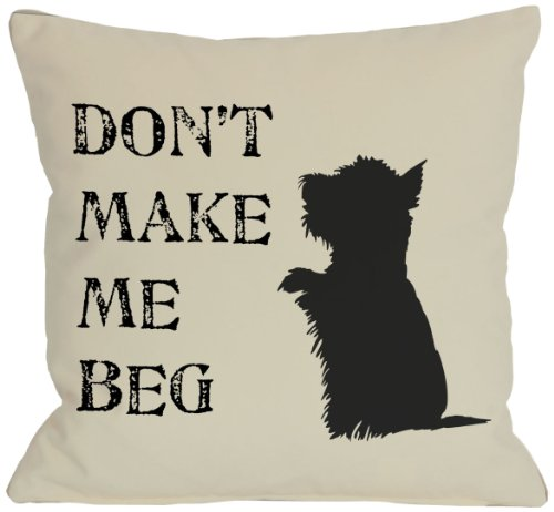 One Bella Casa Don t Make Me BEG Pillow, 18 by 18-Inch