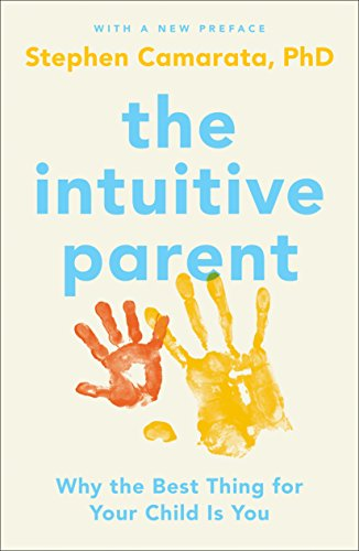 The intuitive parent why the best thing for your child is you the intuitive parent why the best thing for your child is you by camarata fandeluxe Image collections