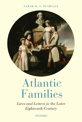 Atlantic Families: Lives and Letters in the Later Eighteenth Century ()