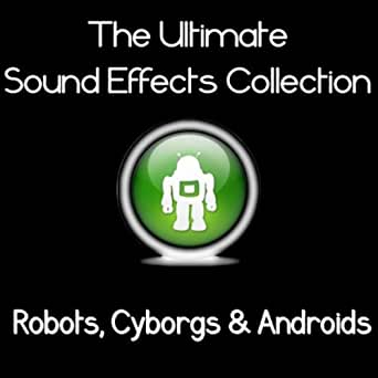 Ultimate Sound Effects Collection - Robots, Cyborgs & Androids by
