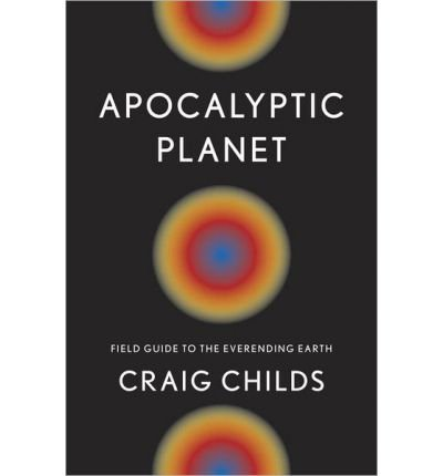 Craig Childs Apocalyptic Everending 2012 10 17 product image