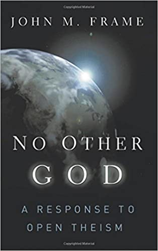 A Response to Open Theism No Other God