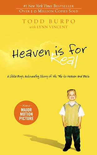 Todd Burpo - Heaven is for Real: A Little Boy's Astounding Story of His Trip to Heaven and Back