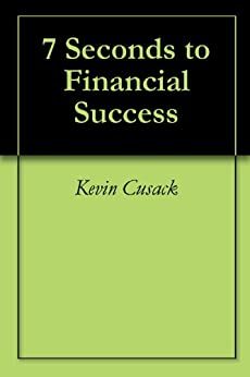 7 Seconds to Financial Success by [Cusack, Kevin]