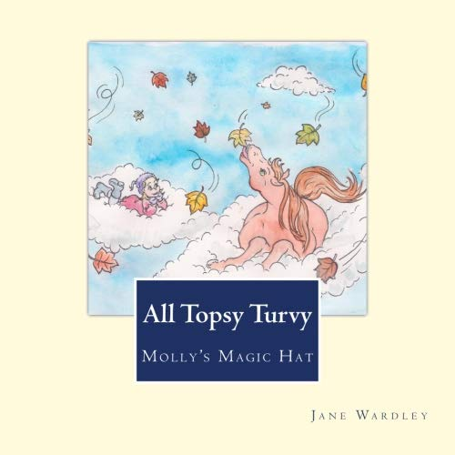 All Topsy Turvy (Molly's Magic Hat) (Volume 2)