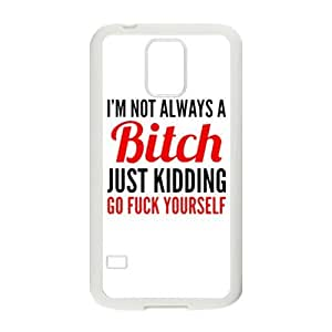 Special Funny Bitch Quotes I'm Not Always a Bitch Just Kidding Go Fuck Yourself Pattern Samsung Galaxy S5 SV TPU(Laser Technology) Durable Back Case Shell - For Samsung Galaxy S5 SV