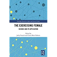 The Exercising Female: Science and Its Application (Routledge Research in Sport...