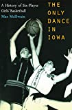 The Only Dance in Iowa: A History of Six-Player Girls  Basketball