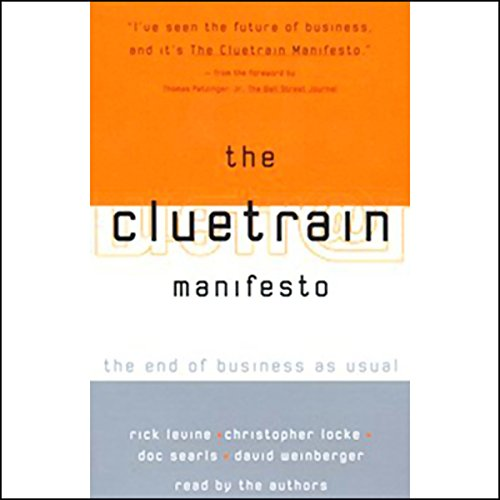 The Cluetrain Manifesto: The End of Business as Usual