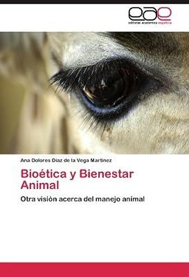 Bioética y Bienestar Animal: Otra visión acerca del manejo animal (Spanish Edition)