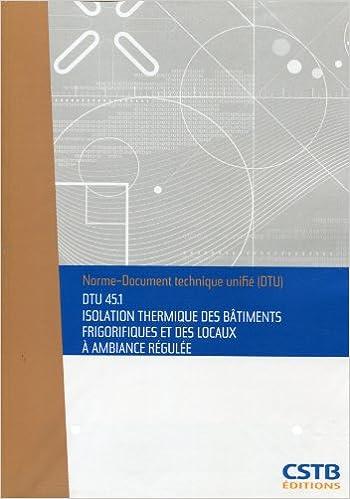 Téléchargement gratuit de livres sur ipod Dtu 45.1 Isolation Thermique des Batiments Frigorifiques et  Locaux a Ambiance Regulee. Nouvelle PDF CHM ePub