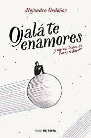Ojalá te enamores: y nuevos textos de Por Escribir (Spanish Edition)