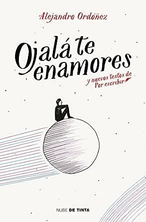 Ojalá te enamores: y nuevos textos de Por Escribir eBook: Ordóñez ...