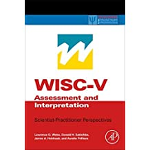 WISC-V Assessment and Interpretation: Scientist-Practitioner Perspectives (Practical Resources for the Mental Health Professional) by Lawrence G. Weiss (2015-06-04)