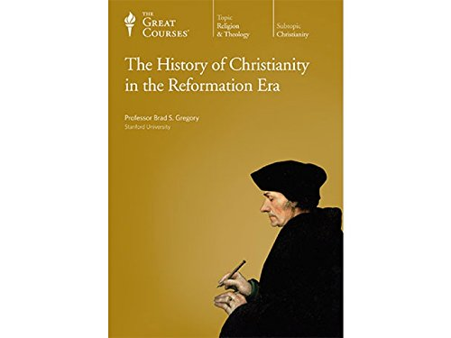 The History of Christianity in the Reformation Era by The Great Courses