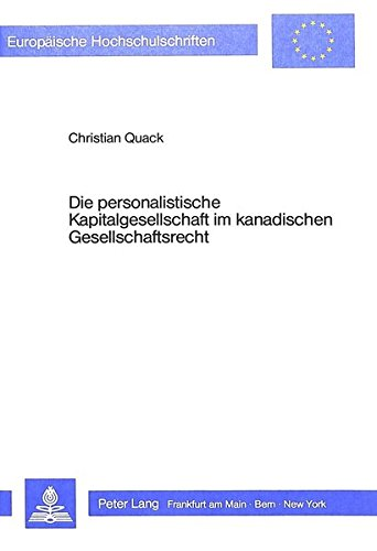 Die personalistische Kapitalgesellschaft im kanadischen Gesellschaftsrecht (Europäische Hochschulschriften Recht) (German Edition) by Peter Lang GmbH, Internationaler Verlag der Wissenschaften
