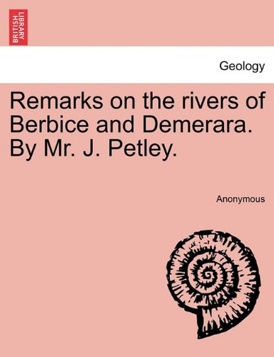 Download Remarks on the rivers of Berbice and Demerara. By Mr. J. Petley. pdf