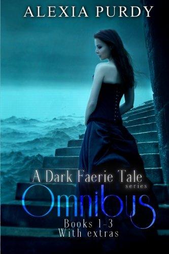 A Dark Faerie Tale Series Omnibus Edition (Books 1, 2, 3, Plus Extras) (A Dark Faerie Tale Boxed Set #1) (Volume 1)