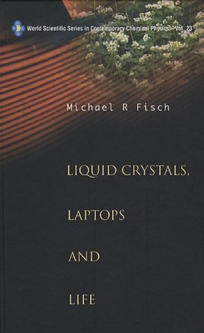 Liquid Crystals, Laptops and Life (World Scientific Series in Contemporary Chemical Physics)