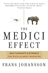The Medici Effect: What Elephants and Epidemics Can Teach Us About Innovation