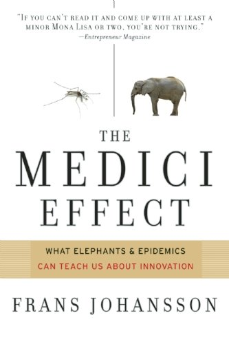 the-medici-effect-what-elephants-and-epidemics-can-teach-us-about-innovation