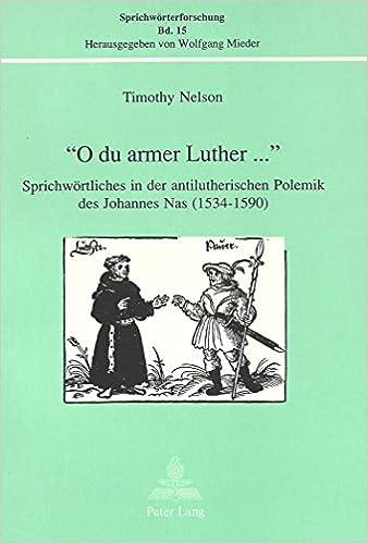 -O Du Armer Luther...-: Sprichwoertliches in Der Antilutherischen Polemik Des Johannes NAS (1534-1590) (Sprichwoerterforschung)