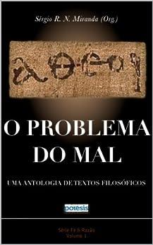 O problema do mal: Uma antologia de textos filosóficos (Fé & Religião Livro 1) por [Hasker, William, L. Rowe, William, L. Mackie, J.]