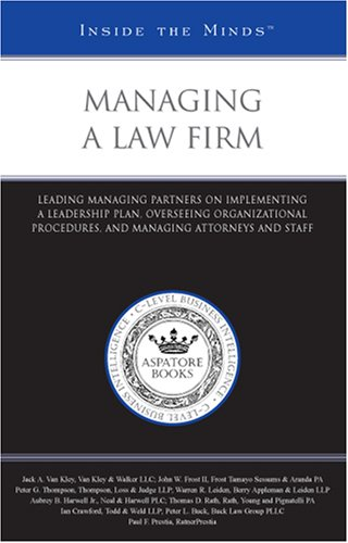 Managing a Law Firm: Leading Managing Partners on Implementing a Leadership Plan, Overseeing Organizational Procedures,