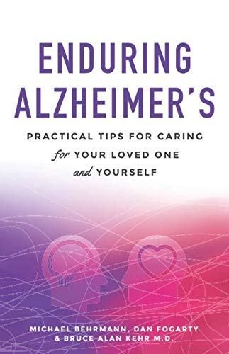 Enduring Alzheimer's: Practical Tips for Caring for Your Loved One and Yourself: A curated collection of information for families and caregivers of Alzheimer's and other dementia diseases patients. (Caring For A Loved One With Dementia)