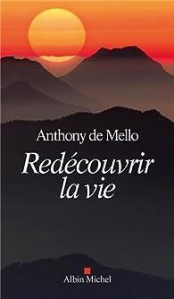 Redécouvrir la vie par Anthony De Mello