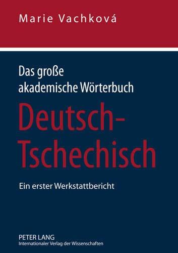 Das Große Akademische Wörterbuch Deutsch Tschechisch  Ein Erster Werkstattbericht