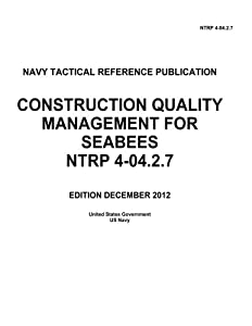 Navy Tactical Reference Publication NTRP 4-04.2.7 Construction Quality Management For Seabees December 2012s from CreateSpace Independent Publishing Platform